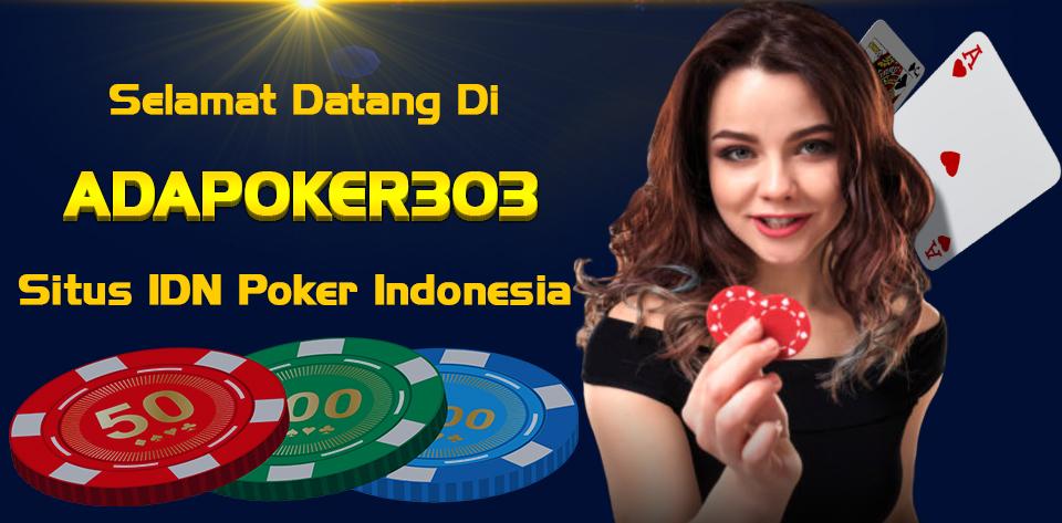 Situs Agen IDN P0ker 303 Indonesia Terbaik Dan Terpercaya | ADAP0KER303